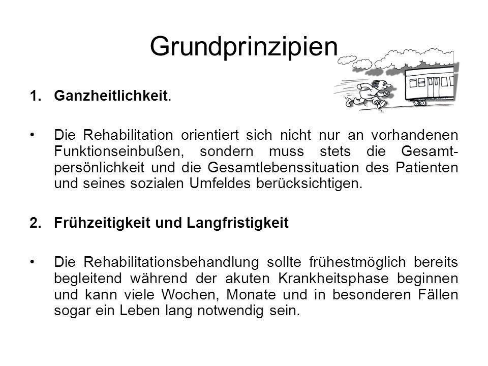 Grundprinzipien 1.Ganzheitlichkeit. Die Rehabilitation orientiert sich nicht nur an vorhandenen Funktionseinbußen, sondern muss stets die Gesamt- pers