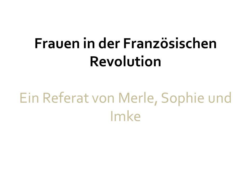 Frauen in der Französischen Revolution Ein Referat von Merle, Sophie und Imke