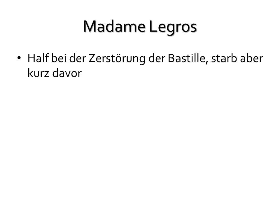 Madame Legros Half bei der Zerstörung der Bastille, starb aber kurz davor