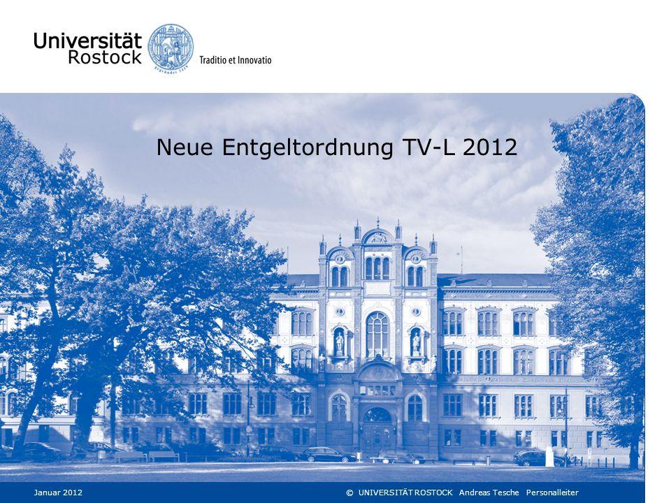 Neue Entgeltordnung TV-L 2012 Januar 2012© UNIVERSITÄT ROSTOCK Andreas Tesche Personalleiter1