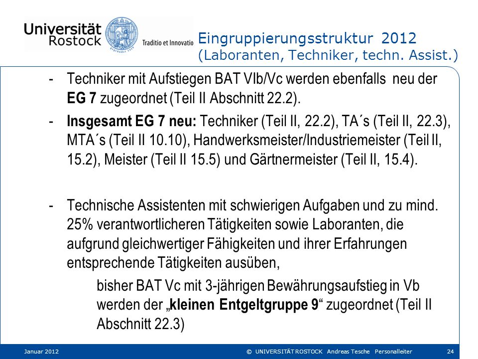 Eingruppierungsstruktur 2012 (Laboranten, Techniker, techn. Assist.) -Techniker mit Aufstiegen BAT VIb/Vc werden ebenfalls neu der EG 7 zugeordnet (Te