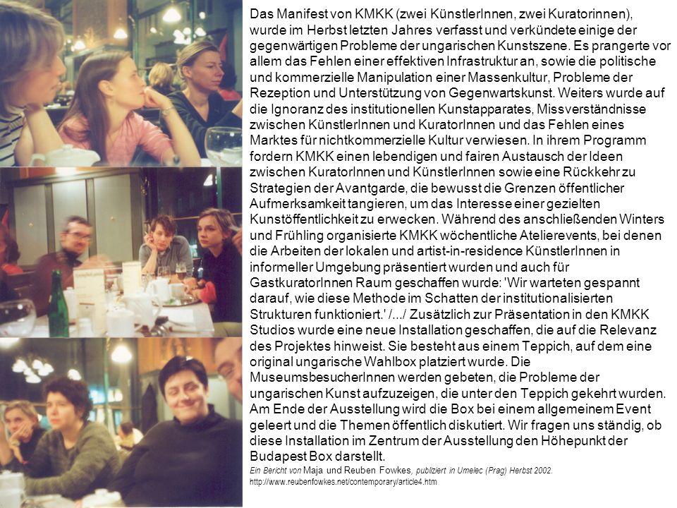 Das Manifest von KMKK (zwei KünstlerInnen, zwei Kuratorinnen), wurde im Herbst letzten Jahres verfasst und verkündete einige der gegenwärtigen Probleme der ungarischen Kunstszene.