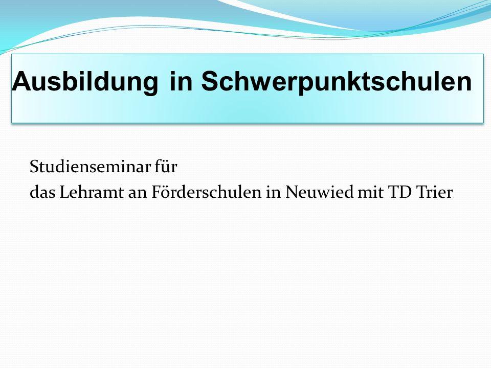 Ausbildung in Schwerpunktschulen Studienseminar für das Lehramt an Förderschulen in Neuwied mit TD Trier