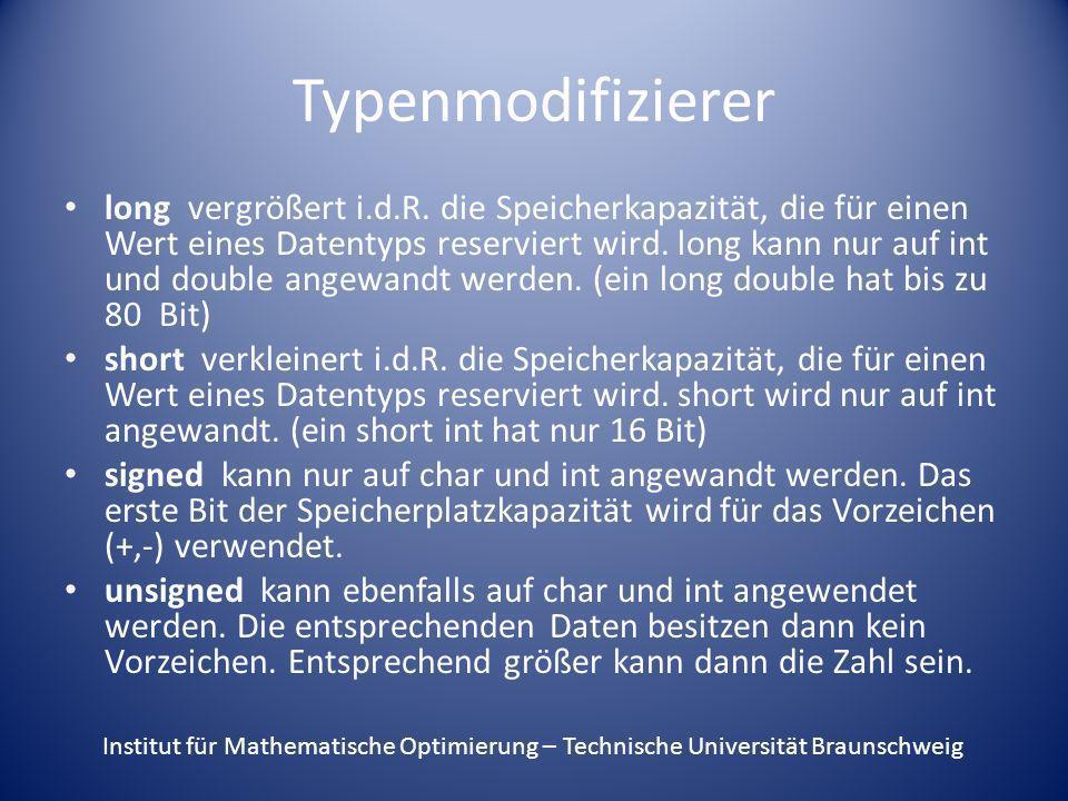 Typenmodifizierer long vergrößert i.d.R. die Speicherkapazität, die für einen Wert eines Datentyps reserviert wird. long kann nur auf int und double a