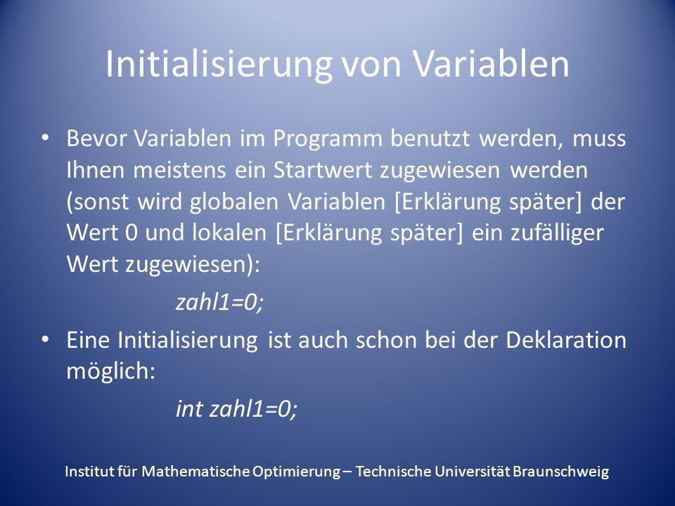 Initialisierung von Variablen Bevor Variablen im Programm benutzt werden, muss Ihnen meistens ein Startwert zugewiesen werden (sonst wird globalen Var