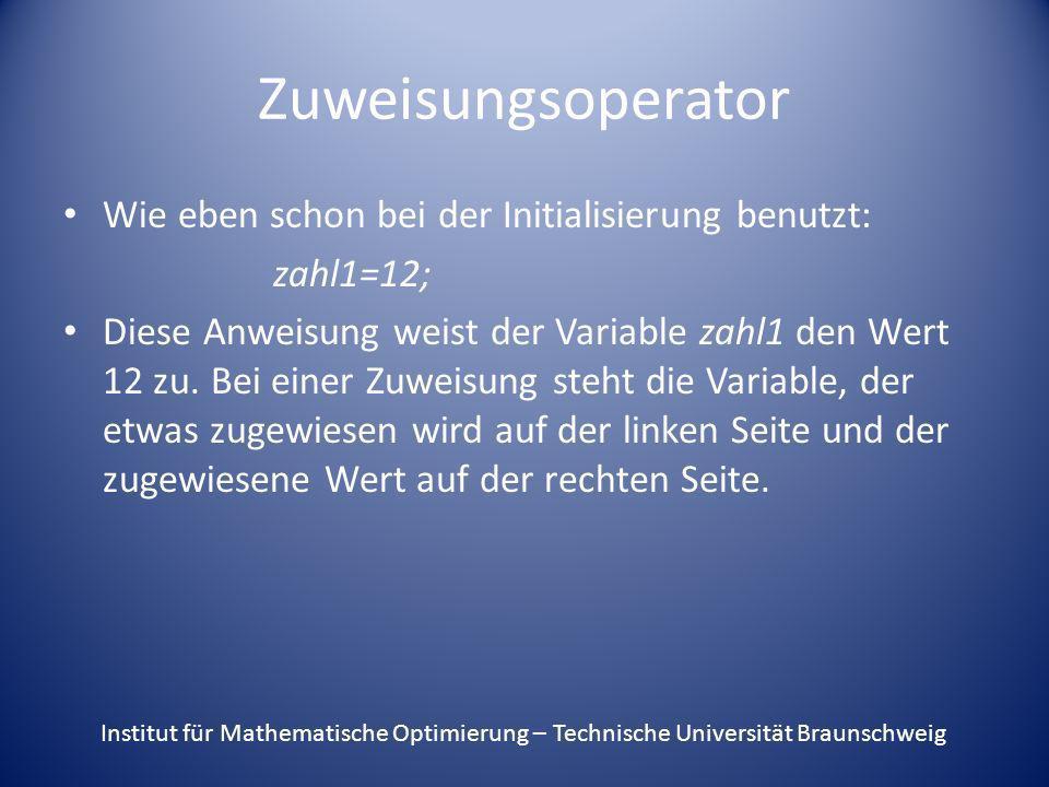 Zuweisungsoperator Wie eben schon bei der Initialisierung benutzt: zahl1=12; Diese Anweisung weist der Variable zahl1 den Wert 12 zu. Bei einer Zuweis