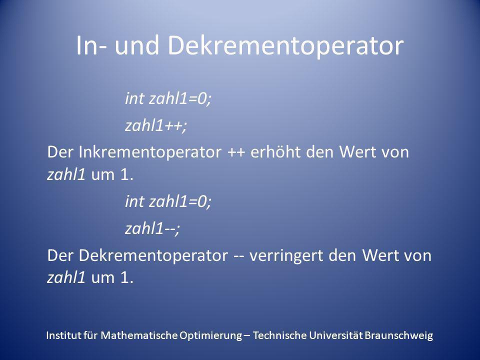 In- und Dekrementoperator int zahl1=0; zahl1++; Der Inkrementoperator ++ erhöht den Wert von zahl1 um 1. int zahl1=0; zahl1--; Der Dekrementoperator -
