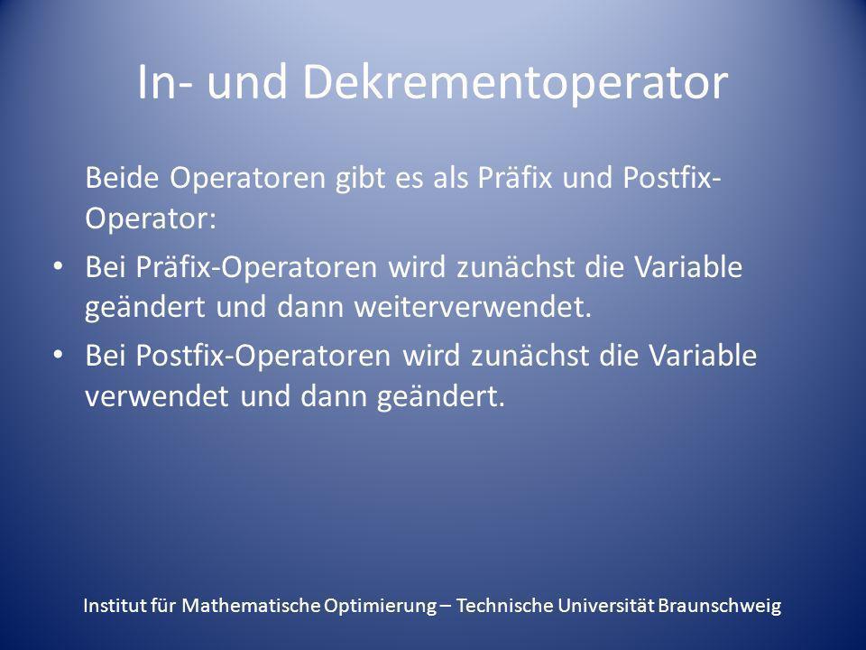 In- und Dekrementoperator Beide Operatoren gibt es als Präfix und Postfix- Operator: Bei Präfix-Operatoren wird zunächst die Variable geändert und dan