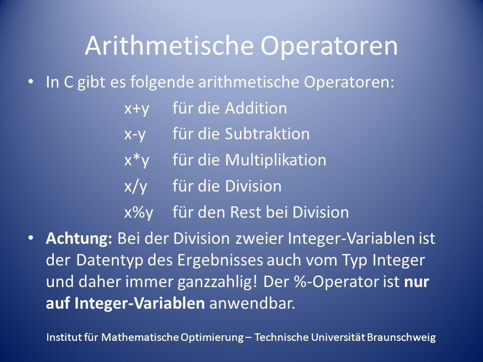 Arithmetische Operatoren In C gibt es folgende arithmetische Operatoren: x+y für die Addition x-y für die Subtraktion x*y für die Multiplikation x/y f