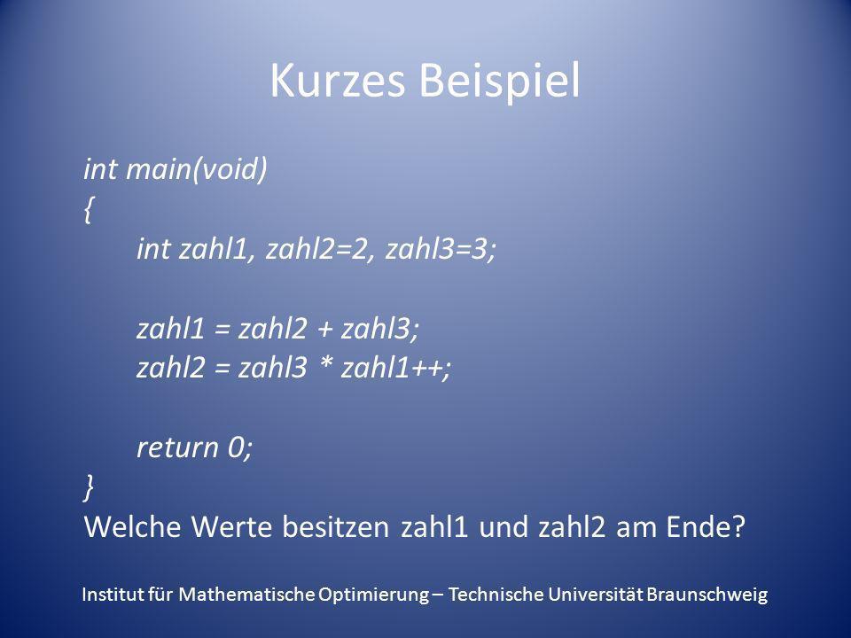 Kurzes Beispiel int main(void) { int zahl1, zahl2=2, zahl3=3; zahl1 = zahl2 + zahl3; zahl2 = zahl3 * zahl1++; return 0; } Welche Werte besitzen zahl1
