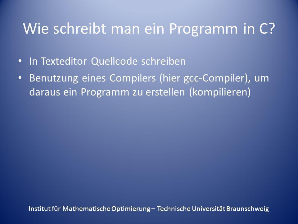 Wie schreibt man ein Programm in C? In Texteditor Quellcode schreiben Benutzung eines Compilers (hier gcc-Compiler), um daraus ein Programm zu erstell