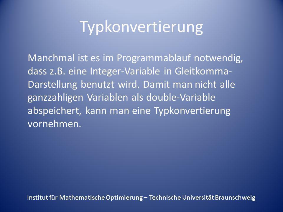 Typkonvertierung Manchmal ist es im Programmablauf notwendig, dass z.B. eine Integer-Variable in Gleitkomma- Darstellung benutzt wird. Damit man nicht