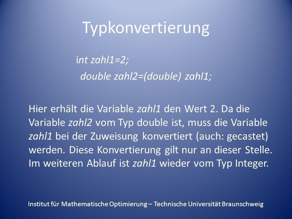 Typkonvertierung int zahl1=2; double zahl2=(double) zahl1; Hier erhält die Variable zahl1 den Wert 2. Da die Variable zahl2 vom Typ double ist, muss d