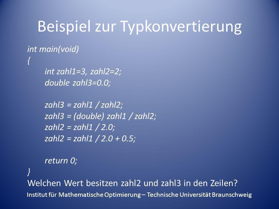 Beispiel zur Typkonvertierung int main(void) { int zahl1=3, zahl2=2; double zahl3=0.0; zahl3 = zahl1 / zahl2; zahl3 = (double) zahl1 / zahl2; zahl2 =