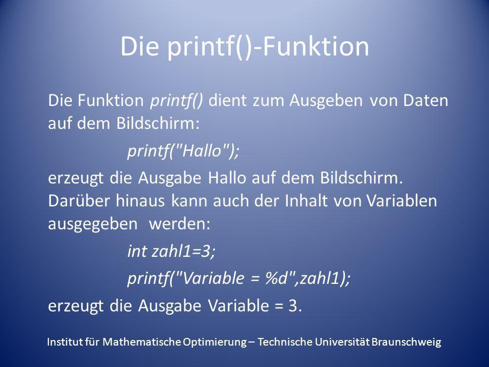 Die printf()-Funktion Die Funktion printf() dient zum Ausgeben von Daten auf dem Bildschirm: printf(