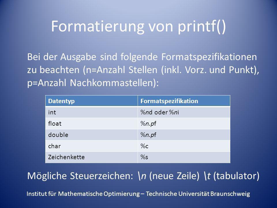 Formatierung von printf() Bei der Ausgabe sind folgende Formatspezifikationen zu beachten (n=Anzahl Stellen (inkl. Vorz. und Punkt), p=Anzahl Nachkomm
