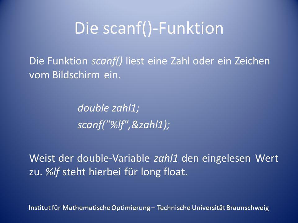 Die scanf()-Funktion Die Funktion scanf() liest eine Zahl oder ein Zeichen vom Bildschirm ein. double zahl1; scanf(
