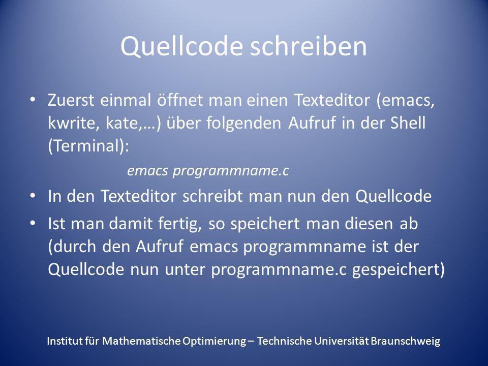 Quellcode schreiben Zuerst einmal öffnet man einen Texteditor (emacs, kwrite, kate,…) über folgenden Aufruf in der Shell (Terminal): emacs programmnam