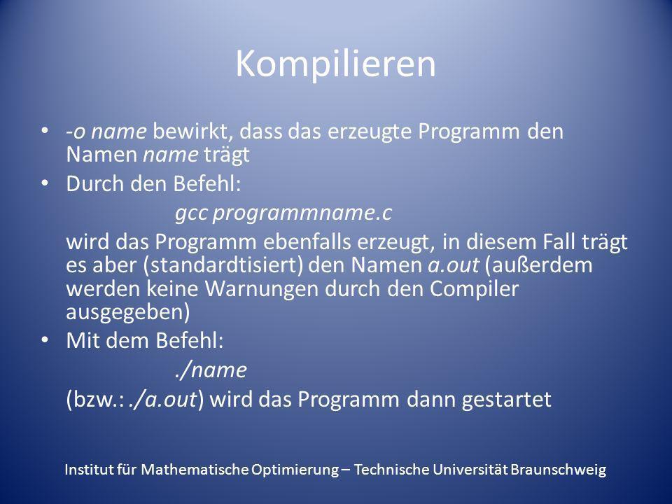 Kompilieren -o name bewirkt, dass das erzeugte Programm den Namen name trägt Durch den Befehl: gcc programmname.c wird das Programm ebenfalls erzeugt,