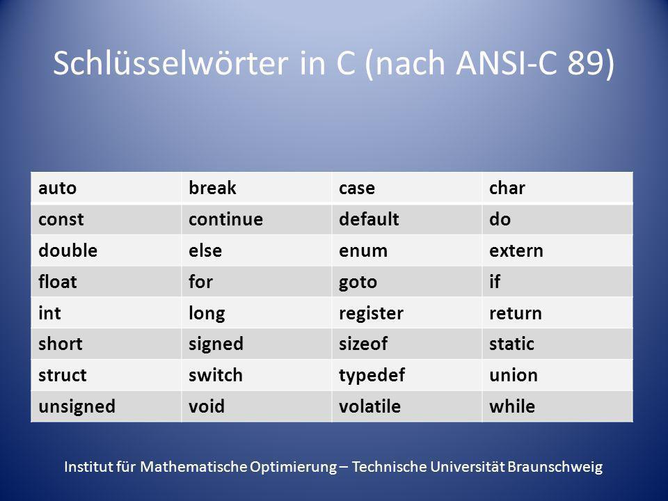 Schlüsselwörter in C (nach ANSI-C 89) autobreakcasechar constcontinuedefaultdo doubleelseenumextern floatforgotoif intlongregisterreturn shortsignedsi