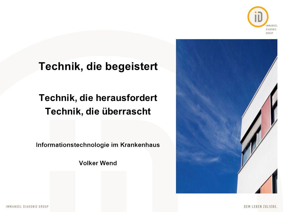 Technik, die begeistert Technik, die herausfordert Technik, die überrascht Informationstechnologie im Krankenhaus Volker Wend