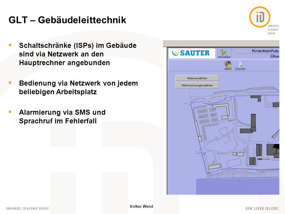 Volker Wend Schaltschränke (ISPs) im Gebäude sind via Netzwerk an den Hauptrechner angebunden Bedienung via Netzwerk von jedem beliebigen Arbeitsplatz Alarmierung via SMS und Sprachruf im Fehlerfall GLT – Gebäudeleittechnik
