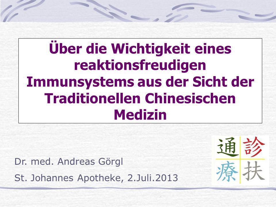 Über die Wichtigkeit eines reaktionsfreudigen Immunsystems aus der Sicht der Traditionellen Chinesischen Medizin Dr. med. Andreas Görgl St. Johannes A