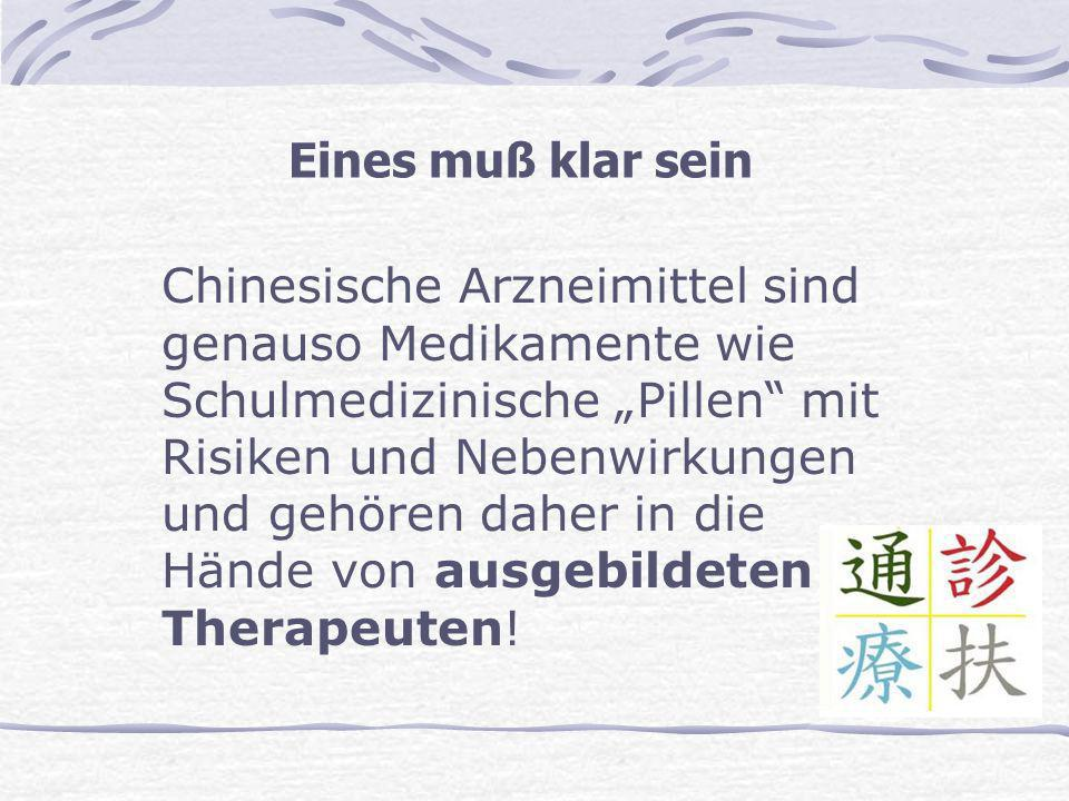 Eines muß klar sein Chinesische Arzneimittel sind genauso Medikamente wie Schulmedizinische Pillen mit Risiken und Nebenwirkungen und gehören daher in