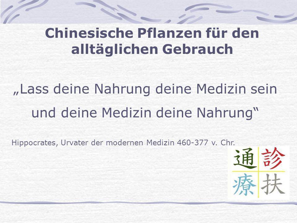 Chinesische Pflanzen für den alltäglichen Gebrauch Lass deine Nahrung deine Medizin sein und deine Medizin deine Nahrung Hippocrates, Urvater der mode