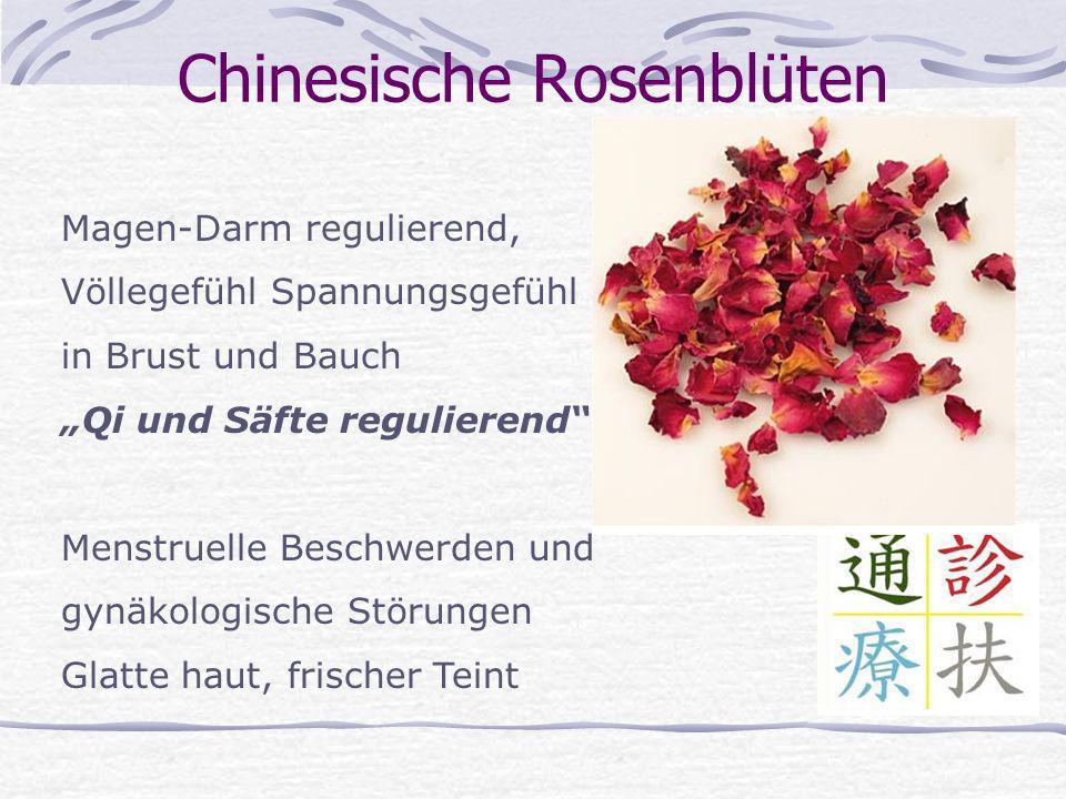Chinesische Rosenblüten Magen-Darm regulierend, Völlegefühl Spannungsgefühl in Brust und Bauch Qi und Säfte regulierend Menstruelle Beschwerden und gy