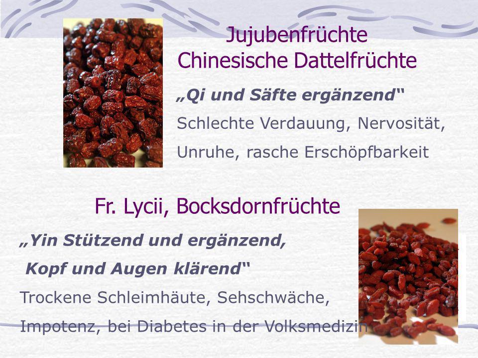Jujubenfrüchte Chinesische Dattelfrüchte Fr. Lycii, Bocksdornfrüchte Qi und Säfte ergänzend Schlechte Verdauung, Nervosität, Unruhe, rasche Erschöpfba