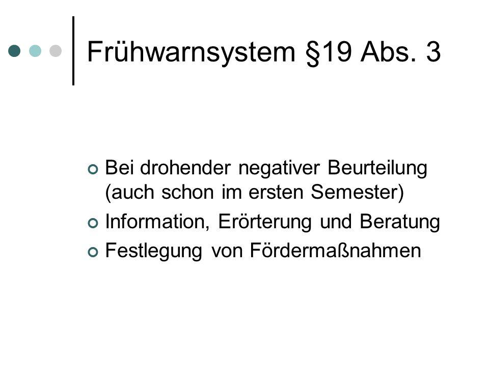 Frühwarnsystem §19 Abs. 3 Bei drohender negativer Beurteilung (auch schon im ersten Semester) Information, Erörterung und Beratung Festlegung von Förd
