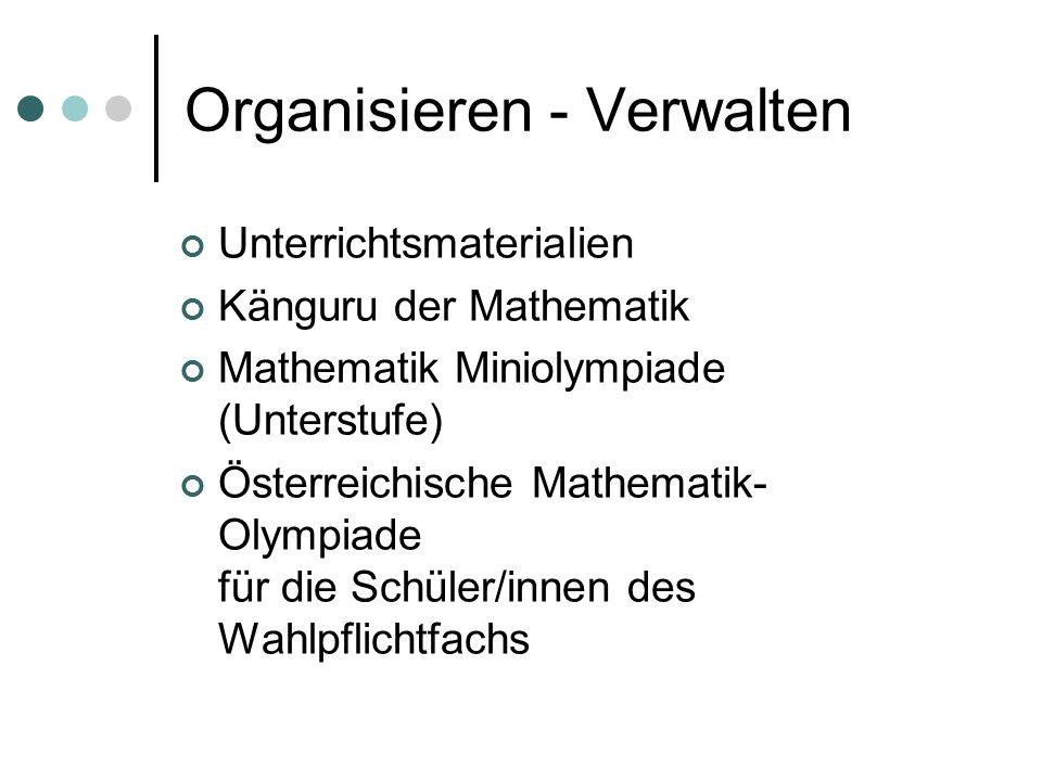 Organisieren - Verwalten Unterrichtsmaterialien Känguru der Mathematik Mathematik Miniolympiade (Unterstufe) Österreichische Mathematik- Olympiade für