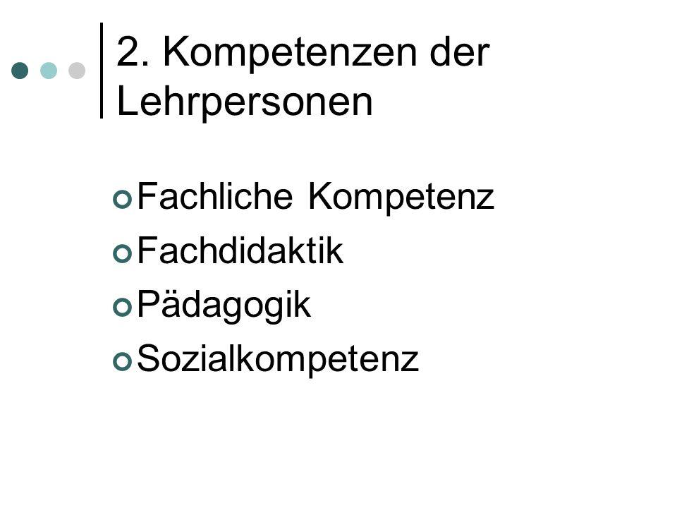 2. Kompetenzen der Lehrpersonen Fachliche Kompetenz Fachdidaktik Pädagogik Sozialkompetenz