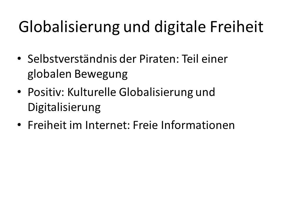 Globalisierung und digitale Freiheit Selbstverständnis der Piraten: Teil einer globalen Bewegung Positiv: Kulturelle Globalisierung und Digitalisierung Freiheit im Internet: Freie Informationen