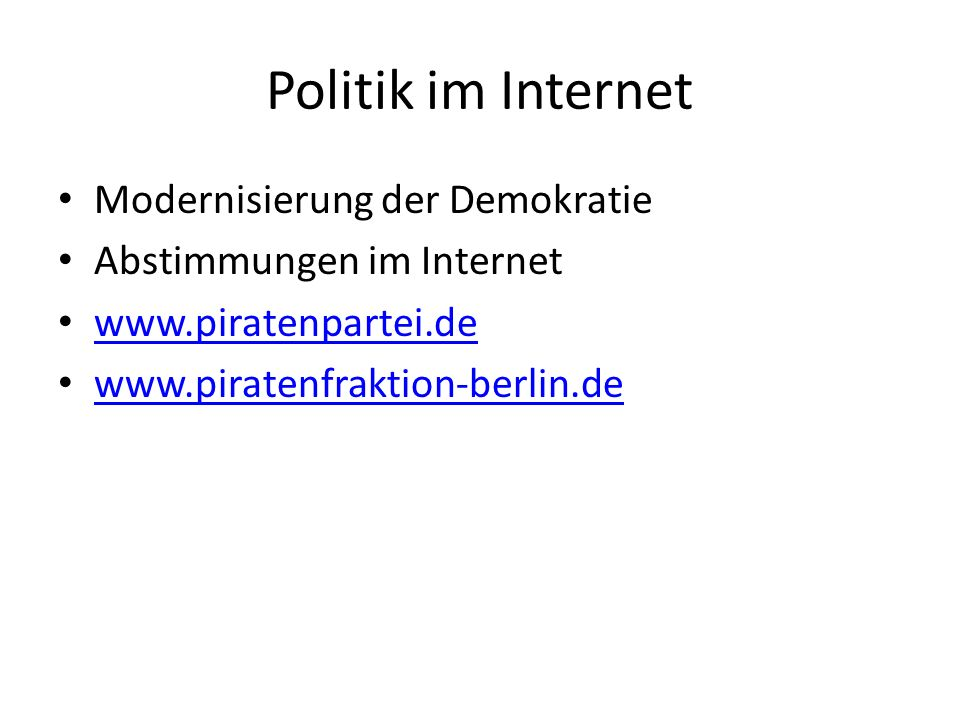 Politik im Internet Modernisierung der Demokratie Abstimmungen im Internet www.piratenpartei.de www.piratenfraktion-berlin.de