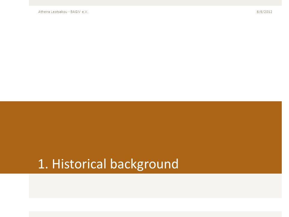 1. Historical background 6/6/2012Athena Leotsakou - BAGIV e.V.
