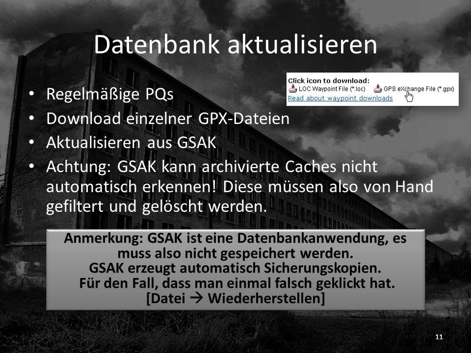 Datenbank aktualisieren Regelmäßige PQs Download einzelner GPX-Dateien Aktualisieren aus GSAK Achtung: GSAK kann archivierte Caches nicht automatisch erkennen.