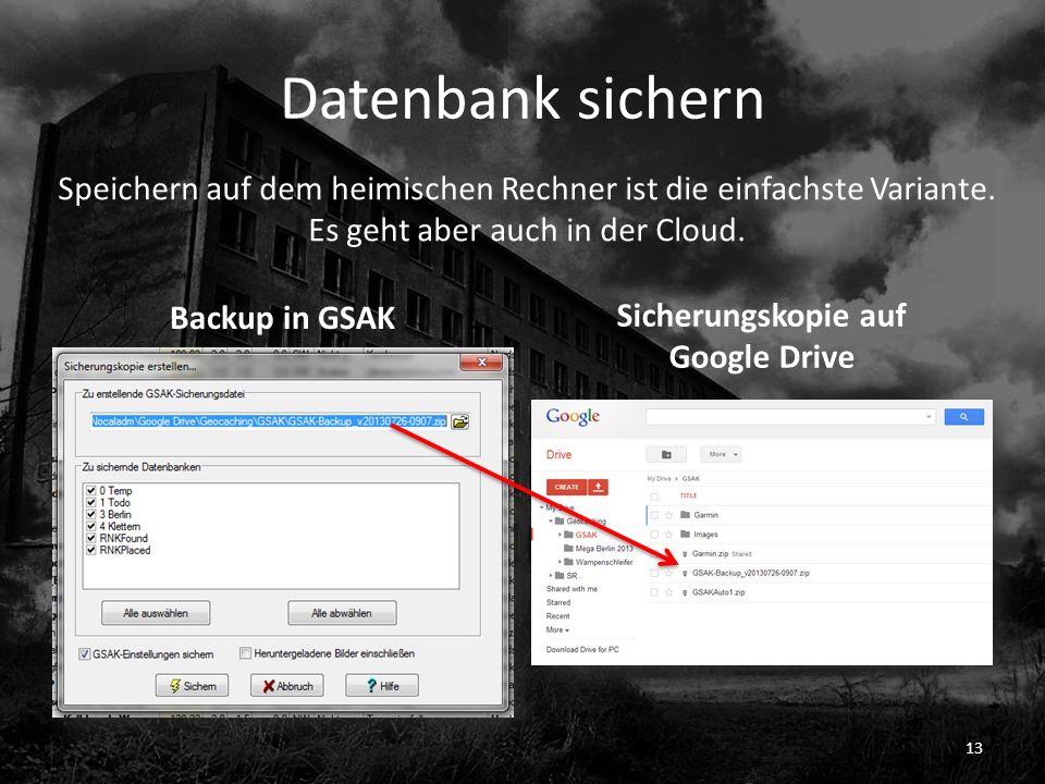 Datenbank sichern Backup in GSAK Sicherungskopie auf Google Drive 13 Speichern auf dem heimischen Rechner ist die einfachste Variante. Es geht aber au