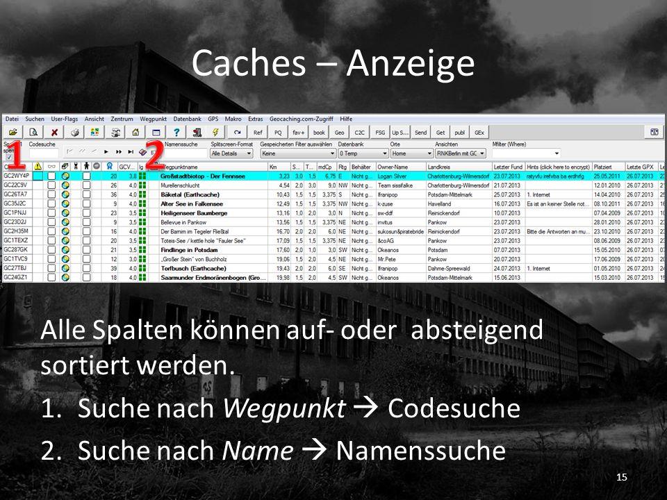 Caches – Anzeige Alle Spalten können auf- oder absteigend sortiert werden. 1.Suche nach Wegpunkt Codesuche 2.Suche nach Name Namenssuche 15