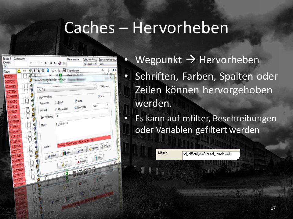 Caches – Hervorheben Wegpunkt Hervorheben Schriften, Farben, Spalten oder Zeilen können hervorgehoben werden. Es kann auf mfilter, Beschreibungen oder