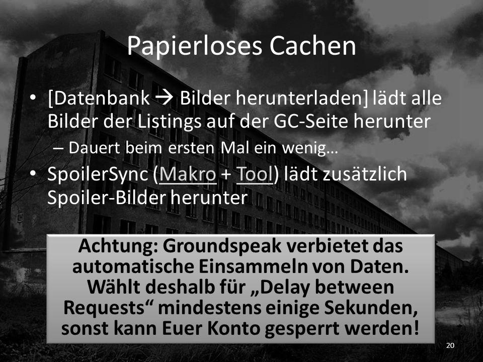 Papierloses Cachen [Datenbank Bilder herunterladen] lädt alle Bilder der Listings auf der GC-Seite herunter – Dauert beim ersten Mal ein wenig… Spoile