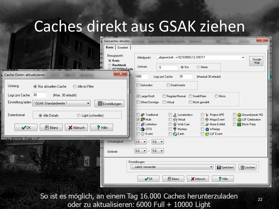 Caches direkt aus GSAK ziehen So ist es möglich, an einem Tag 16.000 Caches herunterzuladen oder zu aktualisieren: 6000 Full + 10000 Light 22