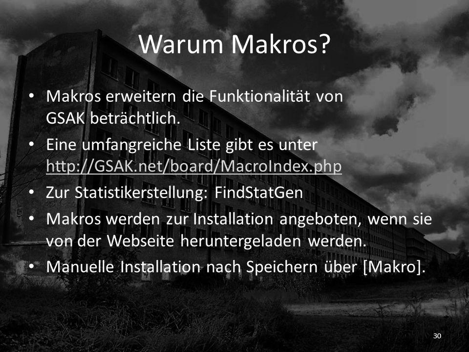 Warum Makros? Makros erweitern die Funktionalität von GSAK beträchtlich. Eine umfangreiche Liste gibt es unter http://GSAK.net/board/MacroIndex.php ht