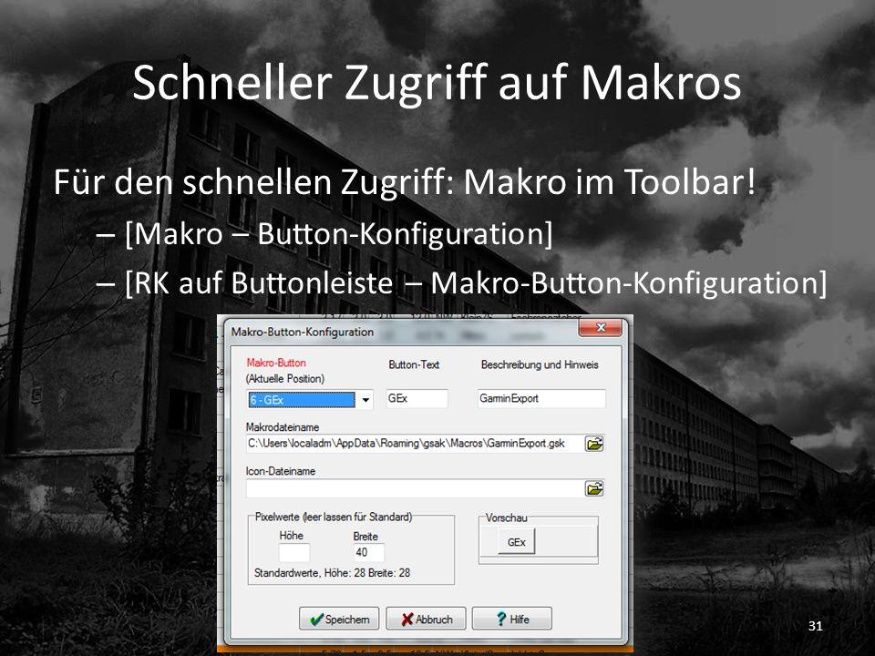 Schneller Zugriff auf Makros Für den schnellen Zugriff: Makro im Toolbar! – [Makro – Button-Konfiguration] – [RK auf Buttonleiste – Makro-Button-Konfi
