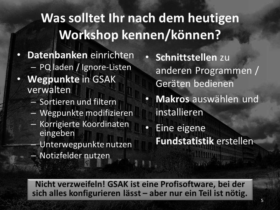 Was solltet Ihr nach dem heutigen Workshop kennen/können? Datenbanken einrichten – PQ laden / Ignore-Listen Wegpunkte in GSAK verwalten – Sortieren un