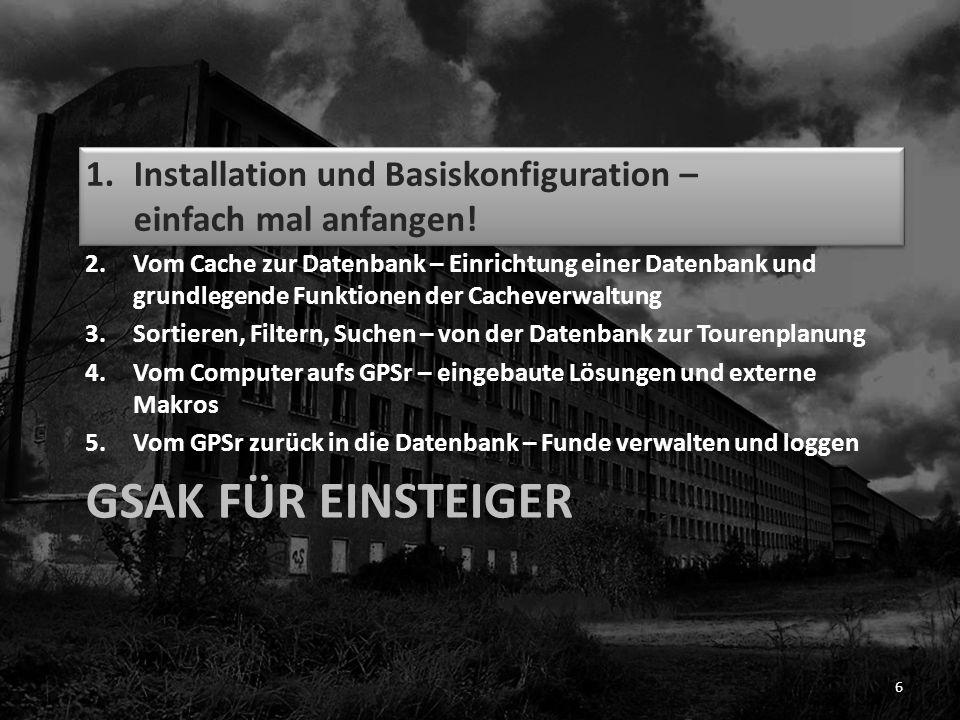 GSAK FÜR EINSTEIGER 1.Installation und Basiskonfiguration – einfach mal anfangen! 2.Vom Cache zur Datenbank – Einrichtung einer Datenbank und grundleg