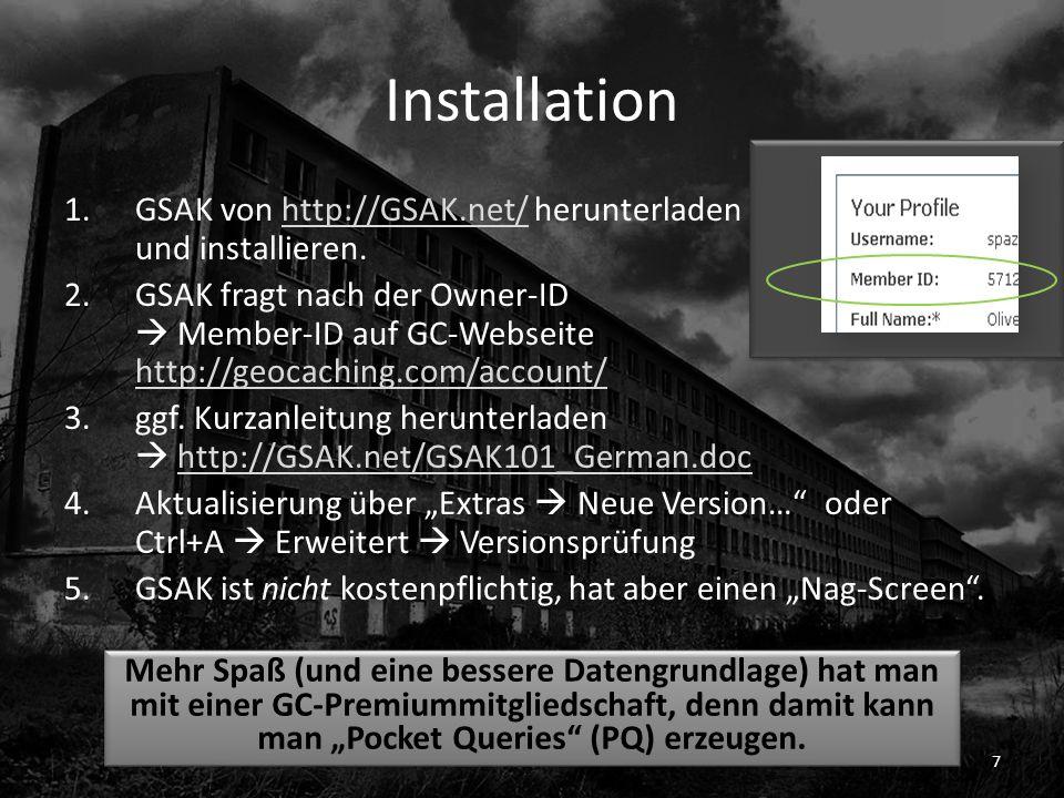Installation 1.GSAK von http://GSAK.net/ herunterladen und installieren.http://GSAK.net/ 2.GSAK fragt nach der Owner-ID Member-ID auf GC-Webseite http://geocaching.com/account/ http://geocaching.com/account/ 3.ggf.