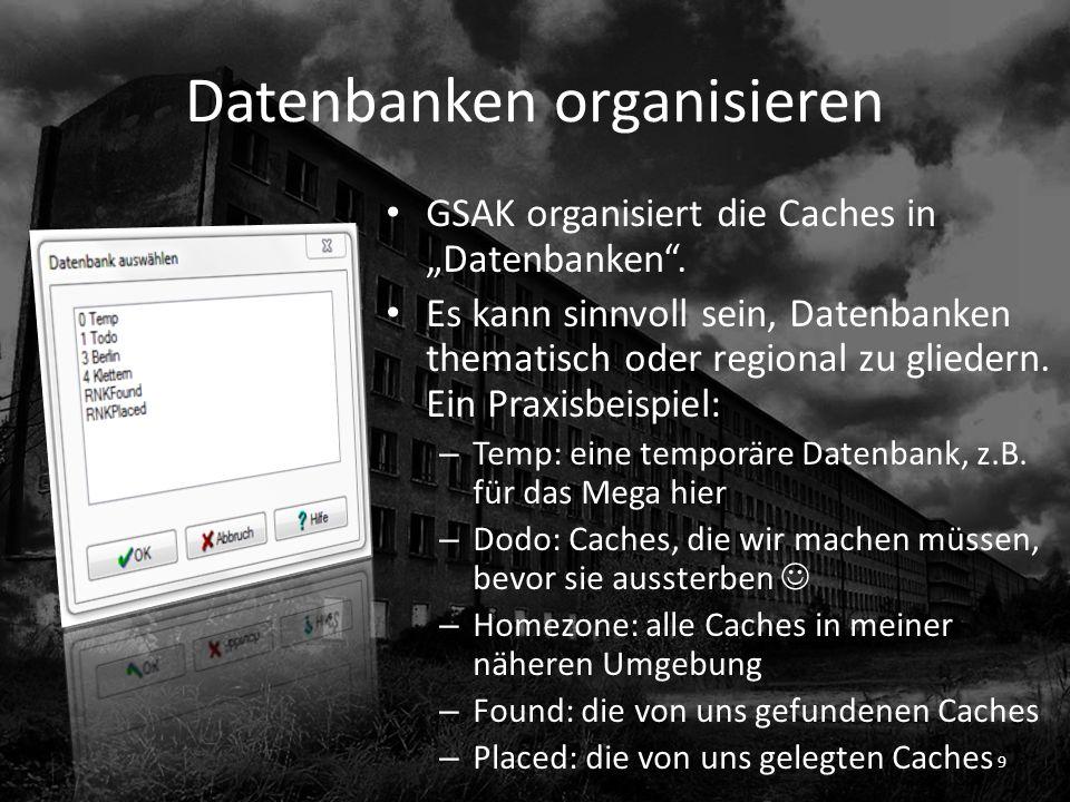 Datenbanken organisieren GSAK organisiert die Caches in Datenbanken. Es kann sinnvoll sein, Datenbanken thematisch oder regional zu gliedern. Ein Prax
