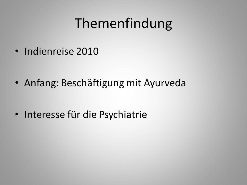 Themenfindung Indienreise 2010 Anfang: Beschäftigung mit Ayurveda Interesse für die Psychiatrie